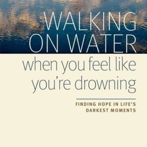 Walking on Water When You Feel Like You're Drowning